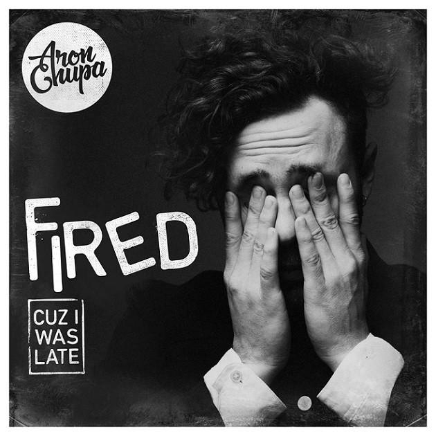 AronChupa - Fired Cuz I Was Late